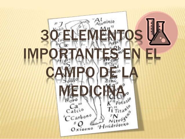 30 ELEMENTOS  IMPORTANTES EN EL  CAMPO DE LA  MEDICINA