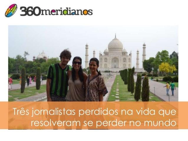 Três jornalistas perdidos na vida que     resolveram se perder no mundo