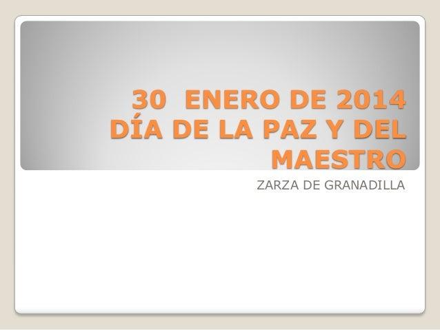 30 ENERO DE 2014 DÍA DE LA PAZ Y DEL MAESTRO ZARZA DE GRANADILLA