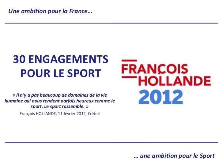 Une ambition pour la France…   30 ENGAGEMENTS    POUR LE SPORT   « Il n'y a pas beaucoup de domaines de la viehumaine qui ...