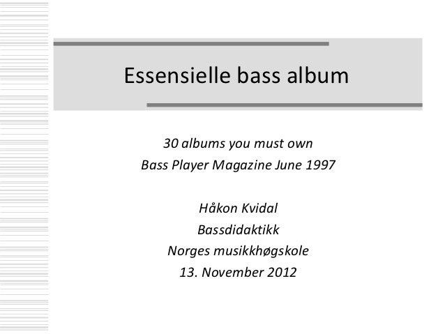 Essensielle bass album    30 albums you must own Bass Player Magazine June 1997         Håkon Kvidal         Bassdidaktikk...