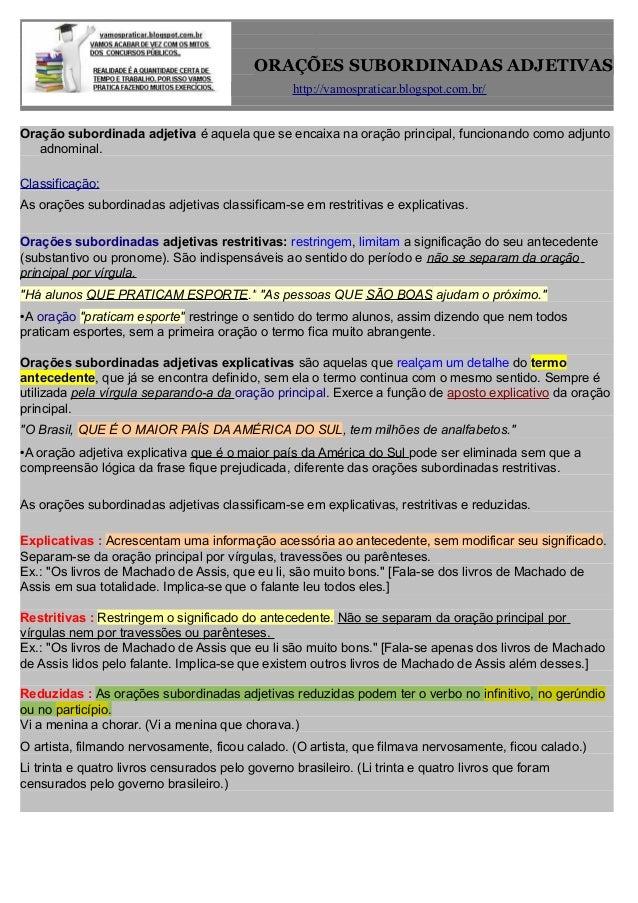 ORAÇÕES SUBORDINADAS ADJETIVAS http://vamospraticar.blogspot.com.br/ Oração subordinada adjetiva é aquela que se encaixa n...