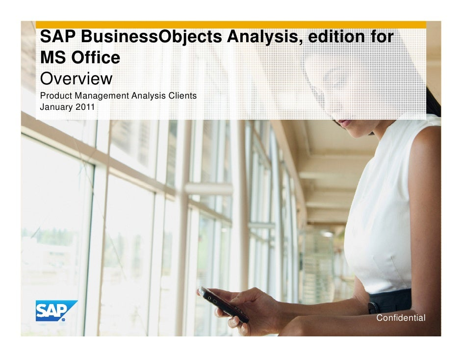 SAP BusinessObjects Analysis, edition forMS OfficeOverviewProduct Management Analysis ClientsJanuary 2011                 ...