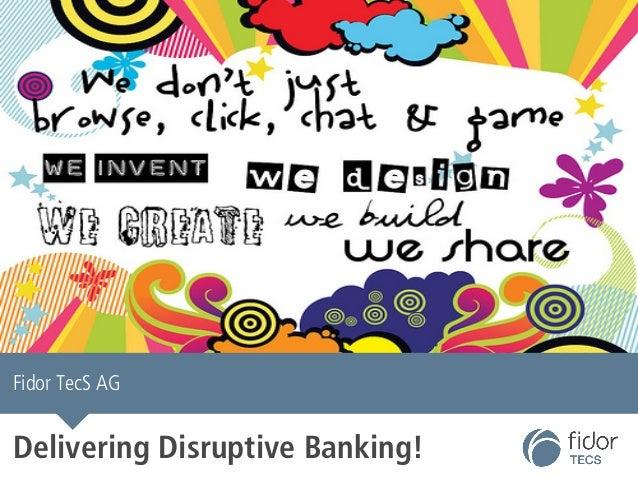 Fidor TecS AG  Delivering Disruptive Banking!