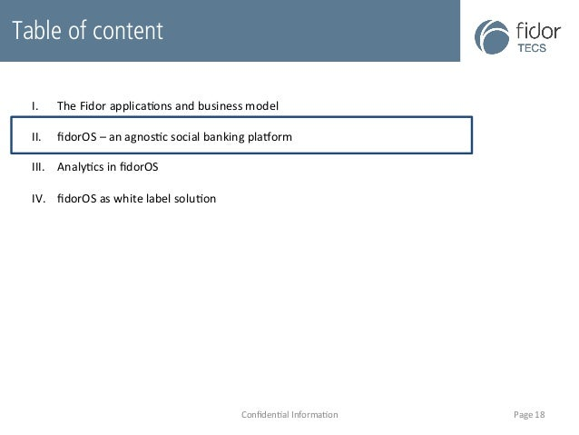 Table of content  I. The  Fidor  applicaBons  and  business  model  II. fidorOS  –  an  agnosBc  social  banking  plaaorm ...