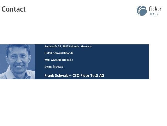 Contact  Sandstraße 33, 80335 Munich   Germany  E-Mail: schwab@fidor.de  Web: www.FidorTecS.de  Skype: fjschwab  Frank  Sc...