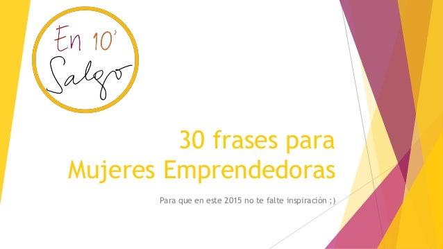30 frases para Mujeres Emprendedoras Para que en este 2015 no te falte inspiración ;)