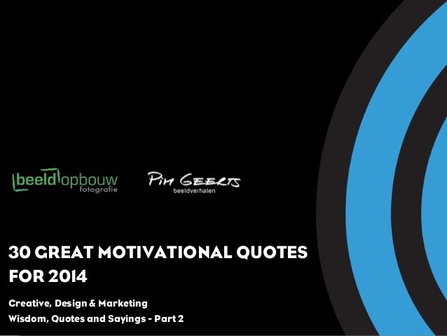 30 GREAT MOTIVATIONAL QUOTES FOR 2014 Creative, Design & Marketing Wisdom, Quotes and Sayings - Part 2