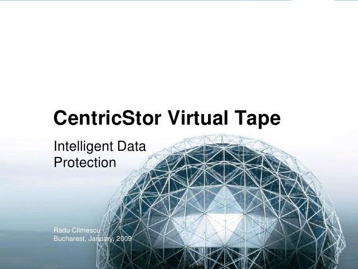 CentricStor Virtual TapeIntelligent DataProtectionRadu ClimescuBucharest, January, 2009
