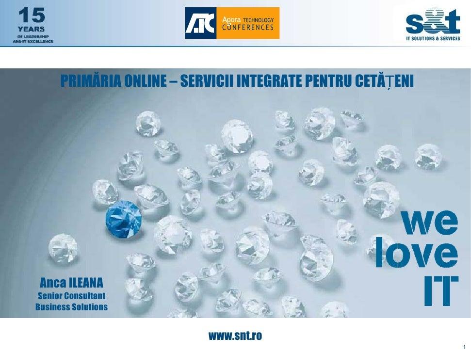 PRIMĂRIA ONLINE – SERVICII INTEGRATE PENTRU CETĂȚENI      Anca ILEANA Senior Consultant Business Solutions                ...