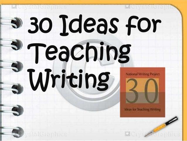 30 Ideas forTeachingWriting