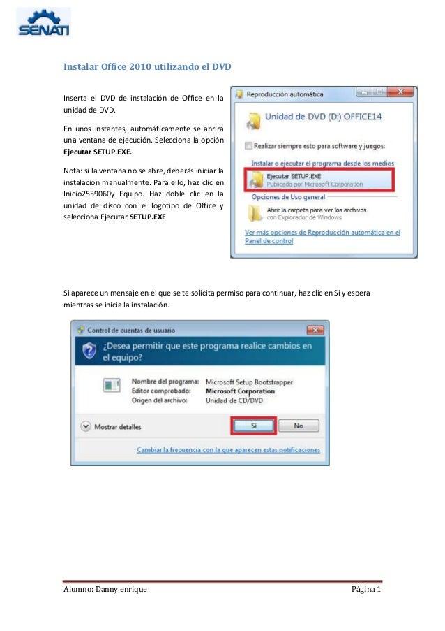 Alumno: Danny enrique Página 1 Instalar Office 2010 utilizando el DVD Inserta el DVD de instalación de Office en la unidad...