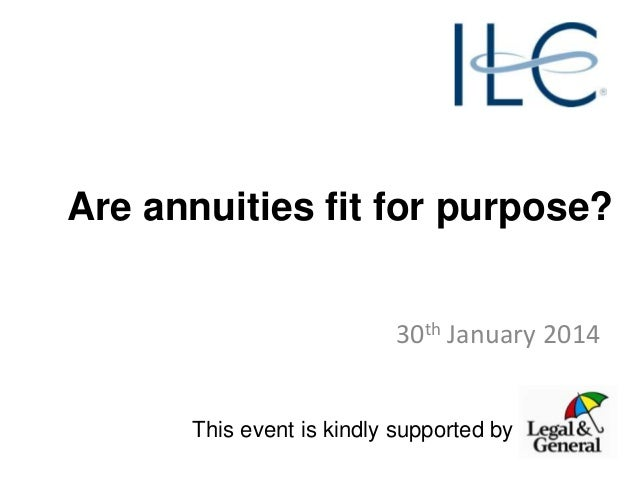 Are annuities fit for purpose? 30th January 2014 This event is kindly supported by