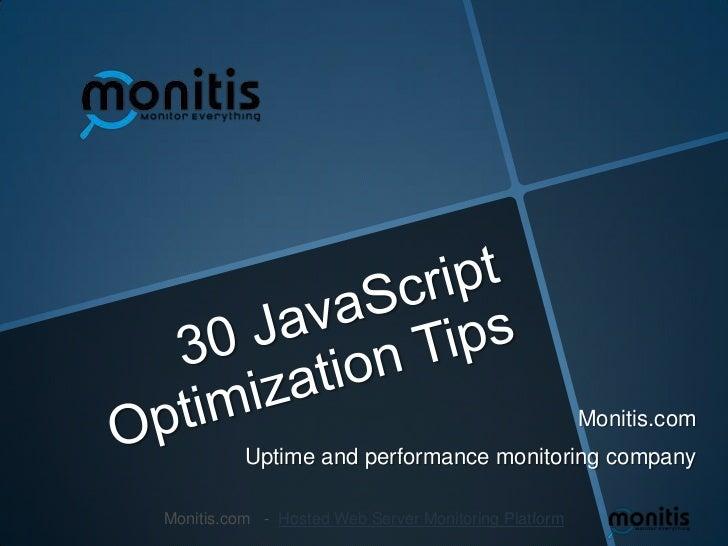 30 JavaScript Optimization Tips<br />Monitis.com<br />Uptime and performance monitoring company<br />