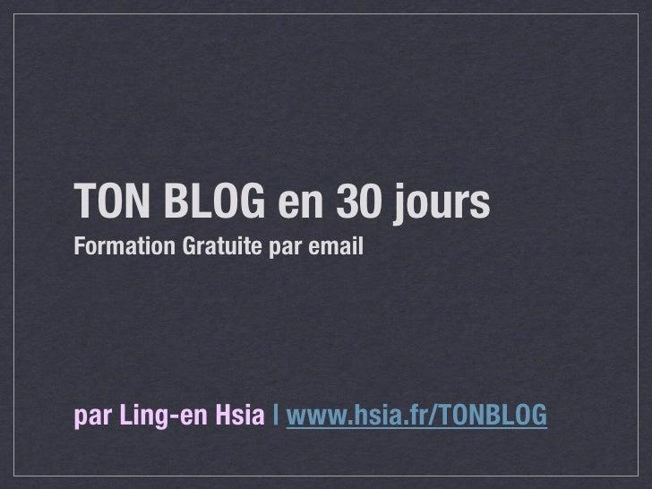 TON BLOG en 30 joursFormation Gratuite par emailpar Ling-en Hsia | www.hsia.fr/TONBLOG