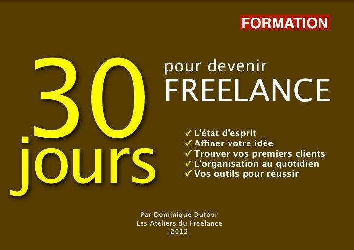 FORMATION 30           pour devenir           FREELANCEjours                  ✓   L'état d'esprit                  ✓   Aff...