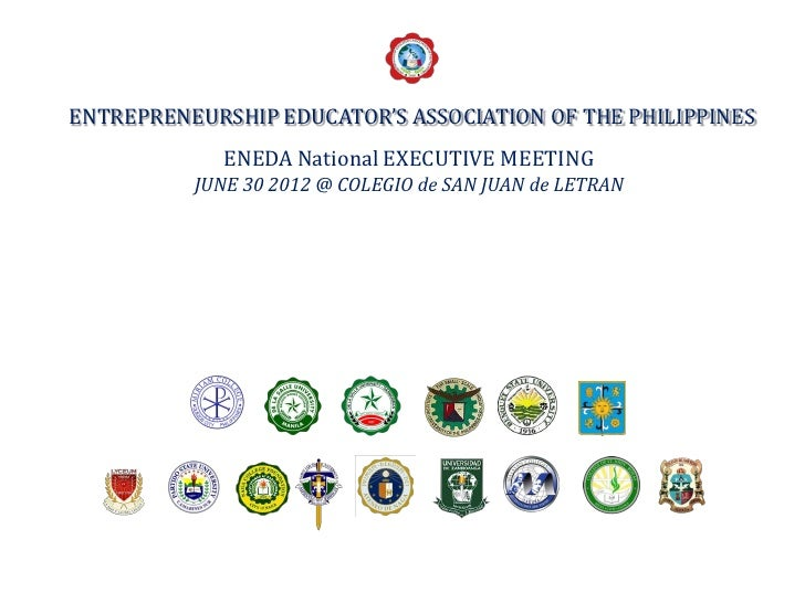 ENTREPRENEURSHIP EDUCATOR'S ASSOCIATION OF THE PHILIPPINES             ENEDA National EXECUTIVE MEETING          JUNE 30 2...