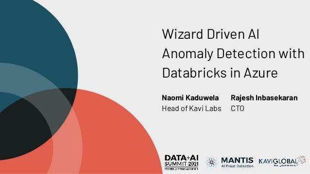 Wizard Driven AI Anomaly Detection with Databricks in Azure Naomi Kaduwela Head of Kavi Labs Rajesh Inbasekaran CTO