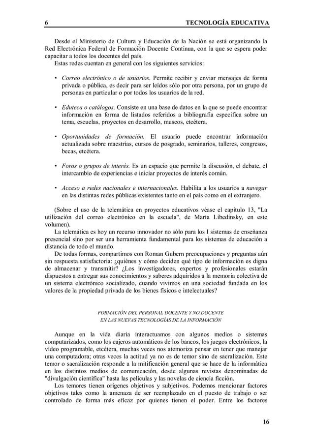 6 TECNOLOGÍA EDUCATIVA 16 Desde el Ministerio de Cultura y Educación de la Nación se está organizando la Red Electrónica F...