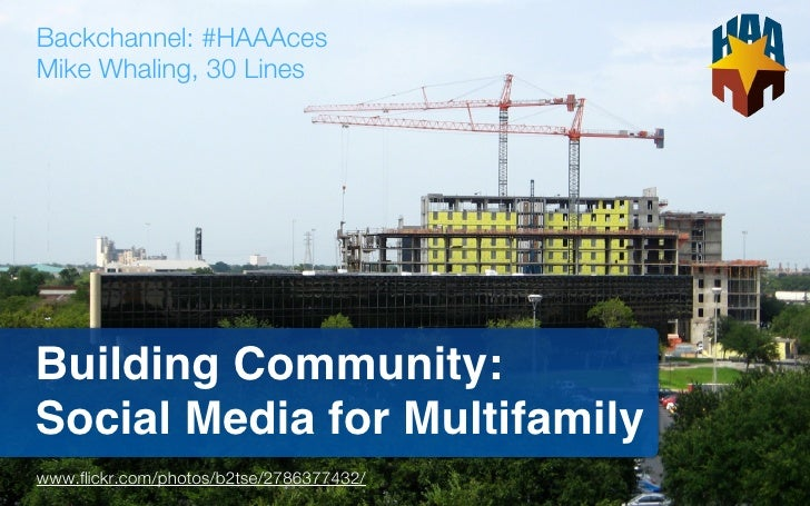 Backchannel: #HAAAcesMike Whaling, 30 LinesBuilding Community:Social Media for Multifamilywww.flickr.com/photos/b2tse/27863...