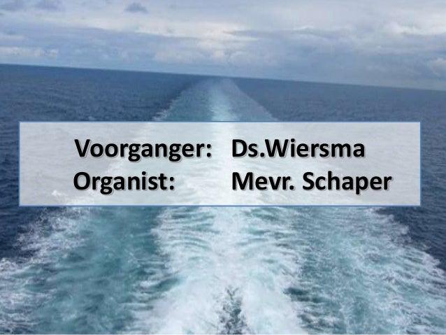 Voorganger: Ds.Wiersma Organist: Mevr. Schaper