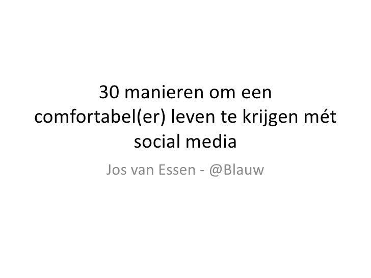 30 manieren om eencomfortabel(er) leven te krijgen mét           social media        Jos van Essen - @Blauw
