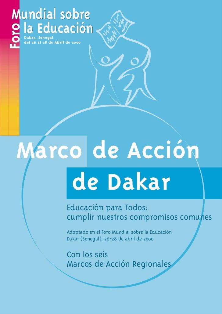 Mundial sobre la EducaciónForo       Dakar, Senegal       del 26 al 28 de Abril de 2000  Marco de Acción      de Dakar    ...