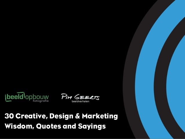 30 Creative, Design & MarketingWisdom, Quotes and Sayings