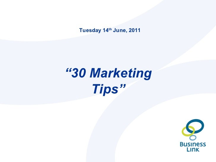 "Tuesday 14 th  June, 2011 "" 30 Marketing Tips"""