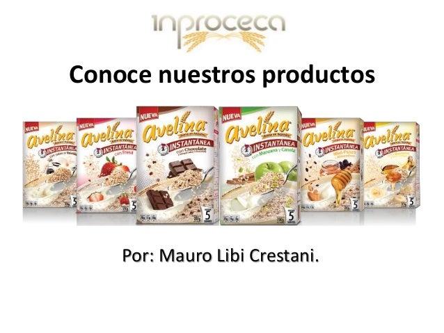 Conoce nuestros productos Por: Mauro Libi Crestani.