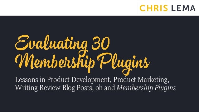 Lessons in Product Development, Product Marketing, Writing Review Blog Posts, oh and Membership Plugins