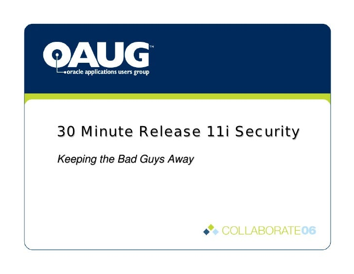 30 Minute Release 11i Security Keeping the Bad Guys Away