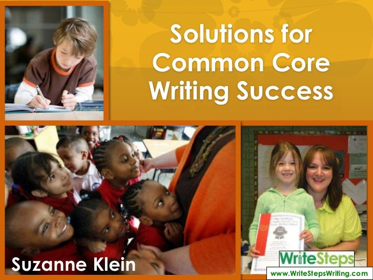 Solutions for                Common Core                Writing SuccessSuzanne Klein            www.WriteStepsWriting.com