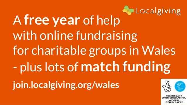 A free year of help with online fundraising for charitable groups in Wales - plus lots of match funding join.localgiving.o...