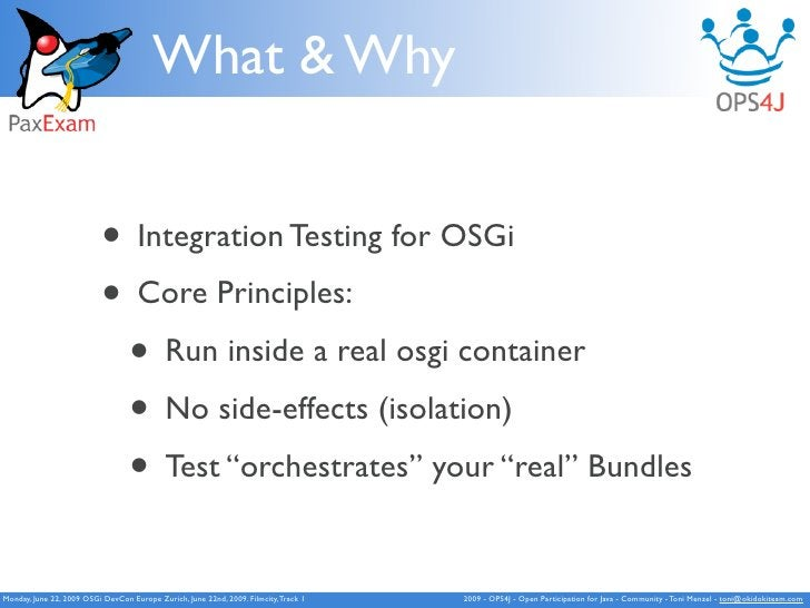 What & Why                              • Integration Testing for OSGi                            • Core Principles:      ...
