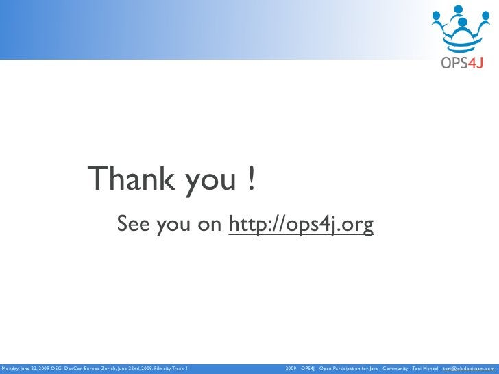 Thank you !                                                    See you on http://ops4j.org     Monday, June 22, 2009 OSGi ...