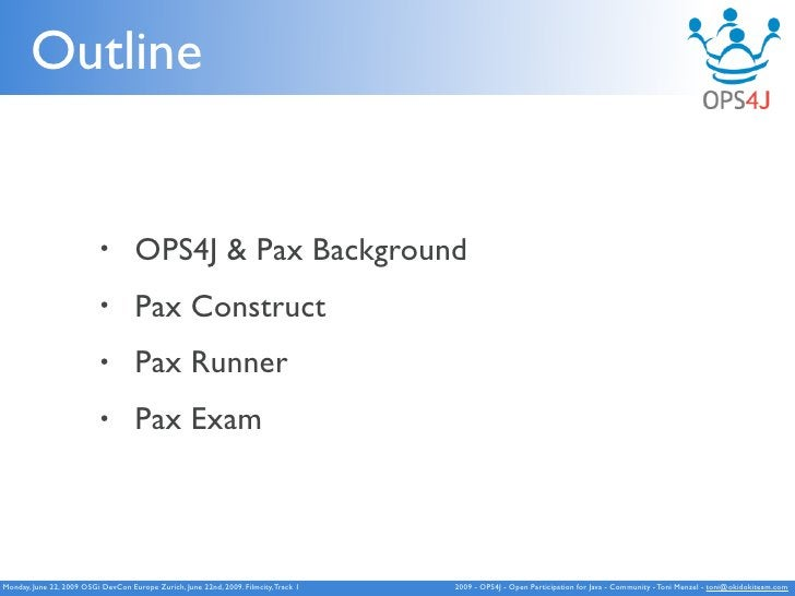 Outline                              •        OPS4J & Pax Background                            •        Pax Construct    ...