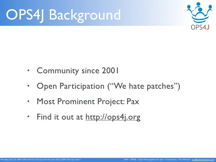OPS4J Background                              •        Community since 2001                            •        Open Parti...