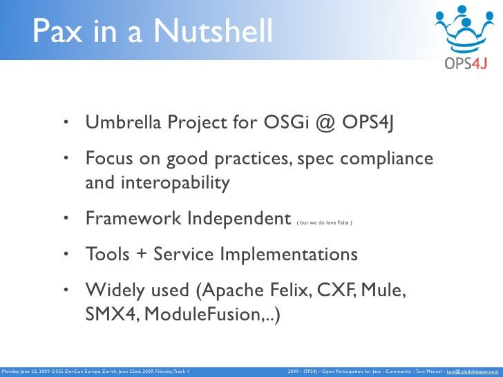 Pax in a Nutshell                             •        Umbrella Project for OSGi @ OPS4J                            •     ...