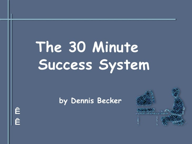 The 30 Minute Success System
