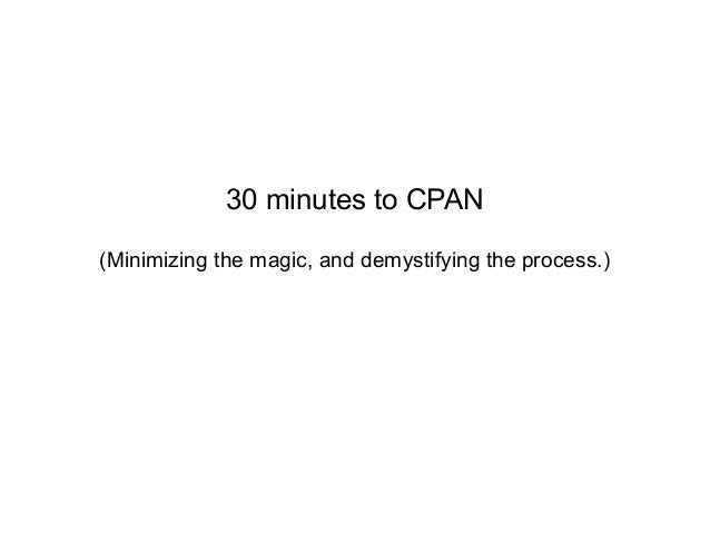 30 minutes to CPAN(Minimizing the magic, and demystifying the process.)