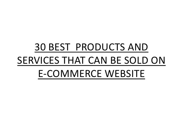 30 BEST PRODUCTS ANDSERVICES THAT CAN BE SOLD ON    E-COMMERCE WEBSITE