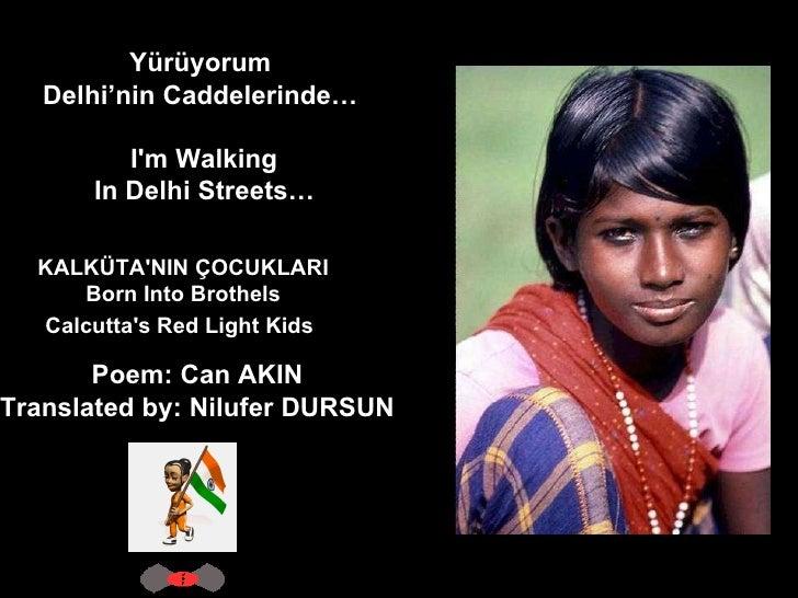 Yürüyorum  Delhi'nin Caddelerinde…  I'm Walking In Delhi Streets…   KALKÜTA'NIN ÇOCUKLARI Born Into Brothels Calcutta's Re...