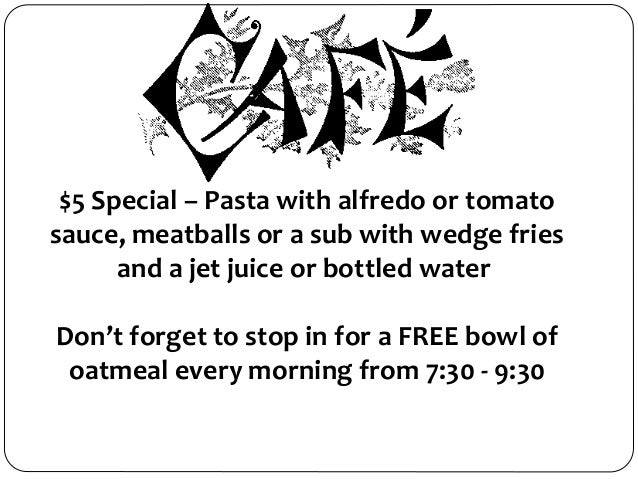 $5 Special – Pasta with alfredo or tomato sauce, meatballs or a sub with wedge fries and a jet juice or bottled water Don'...