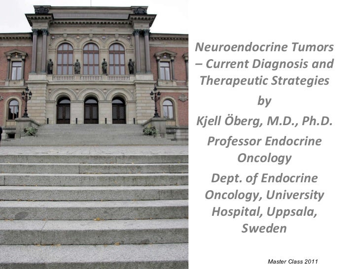 Master Class 2011 Neuroendocrine Tumors – Current Diagnosis and Therapeutic Strategies by Kjell Öberg, M.D., Ph.D. Profess...