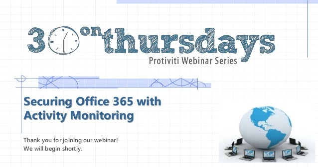 Securing Office 365 with Activity Monitoring Thank you for joining our webinar! We will begin shortly.