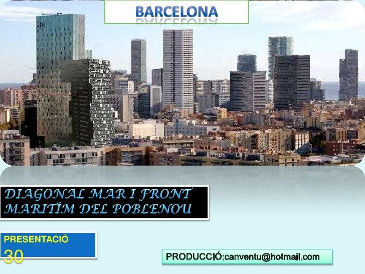 BARCELONA<br />DIAGONAL MAR I FRONT MARITÍM DEL POBLENOU<br />ELONA<br />PRESENTACIÓ30<br />PRODUCCIÓ:canventu@hotmail.com...