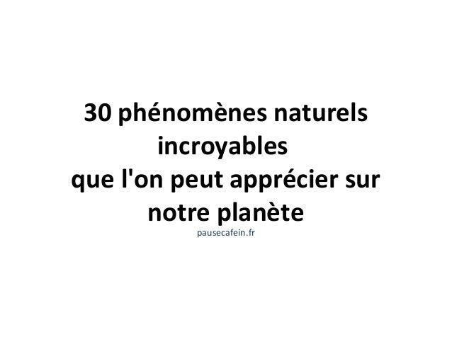 30 phénomènes naturels incroyables que l'on peut apprécier sur notre planète pausecafein.fr
