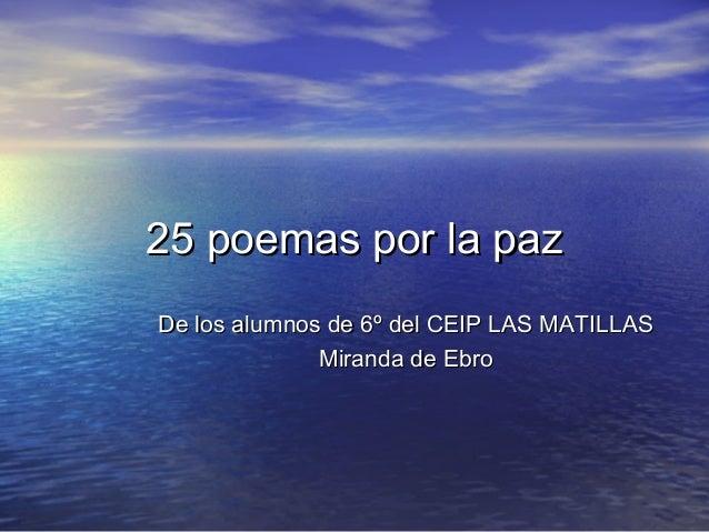 25 poemas por la paz25 poemas por la paz De los alumnos de 6º del CEIP LAS MATILLASDe los alumnos de 6º del CEIP LAS MATIL...