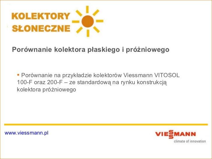 Porównanie kolektora płaskiego i próżniowego     Porównanie na przykładzie kolektorów Viessmann VITOSOL    100-F oraz 200...